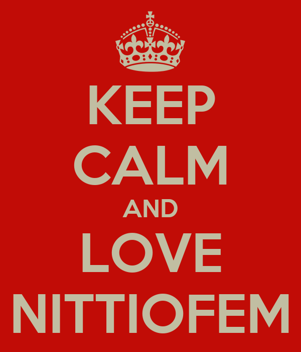 KEEP CALM AND LOVE NITTIOFEM