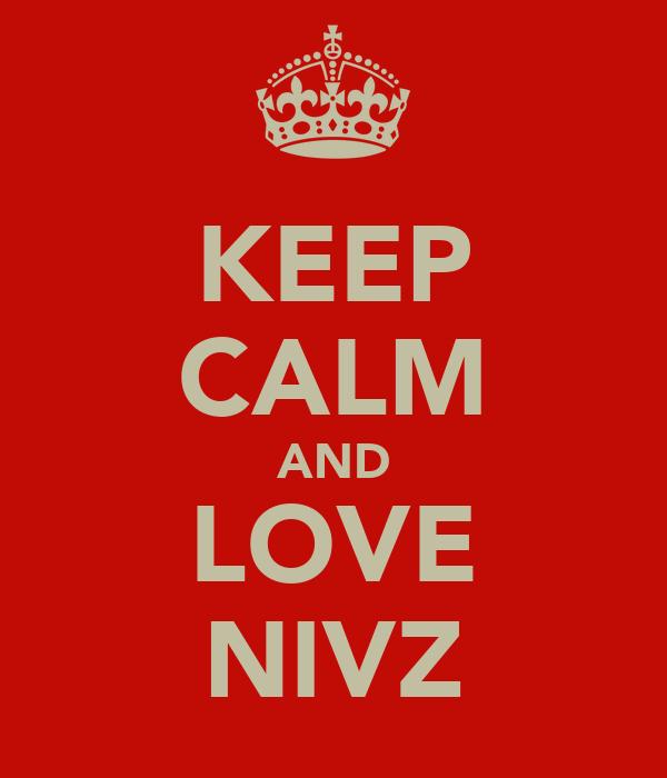 KEEP CALM AND LOVE NIVZ