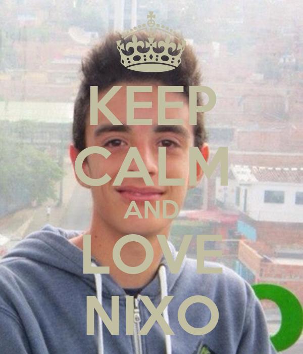 KEEP CALM AND LOVE NIXO
