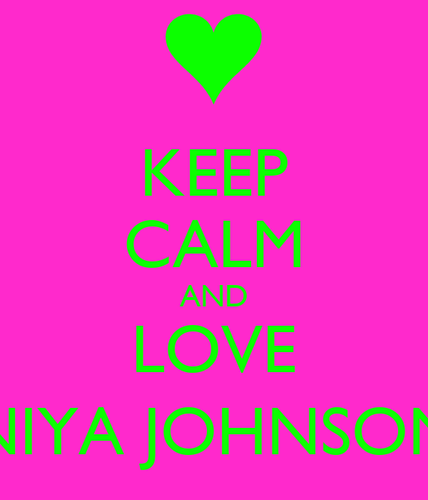 KEEP CALM AND LOVE NIYA JOHNSON