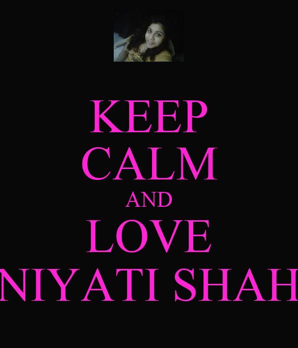 KEEP CALM AND LOVE NIYATI SHAH