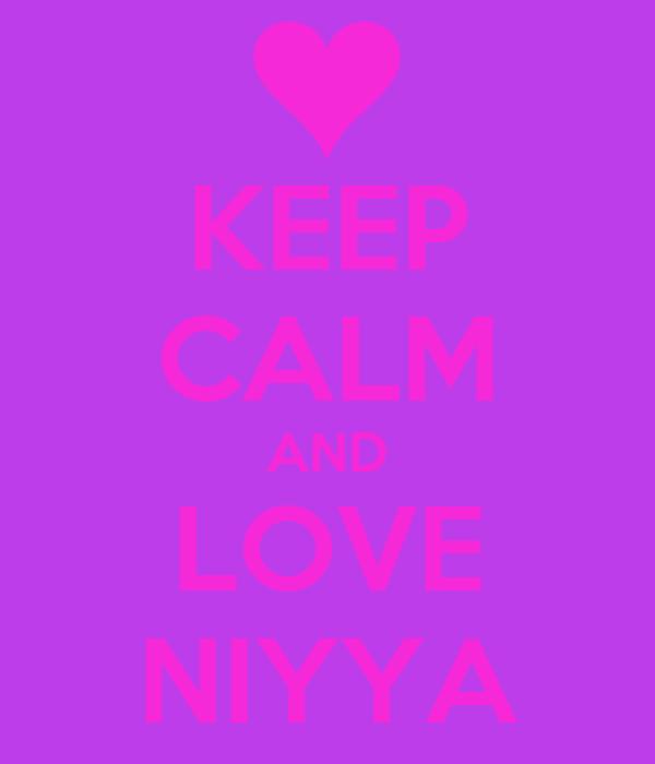KEEP CALM AND LOVE NIYYA