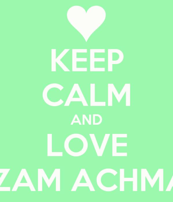 KEEP CALM AND LOVE NIZAM ACHMAD