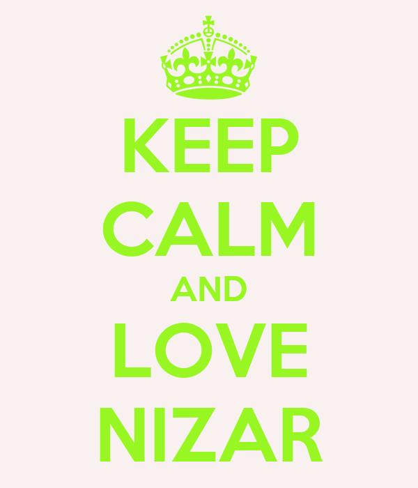 KEEP CALM AND LOVE NIZAR