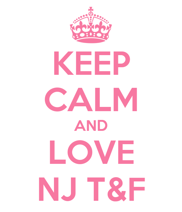 KEEP CALM AND LOVE NJ T&F