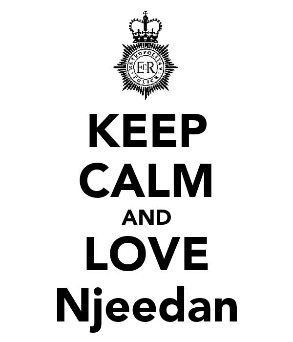 KEEP CALM AND LOVE Njeedan
