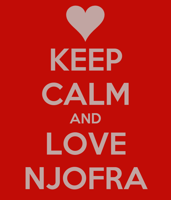 KEEP CALM AND LOVE NJOFRA