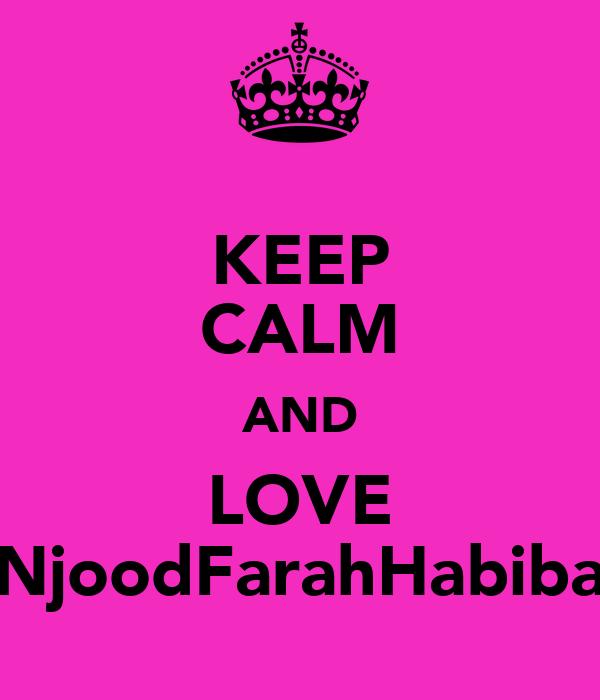 KEEP CALM AND LOVE NjoodFarahHabiba