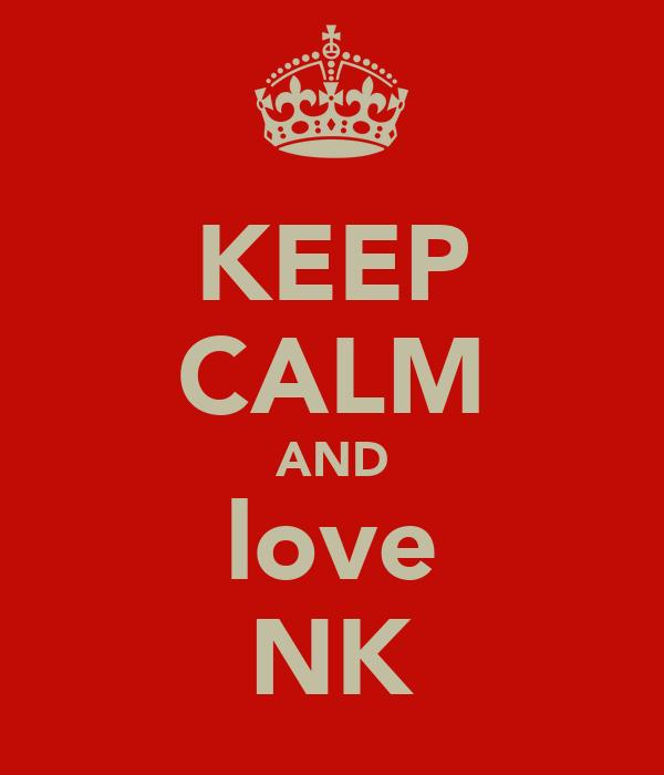 KEEP CALM AND love NK