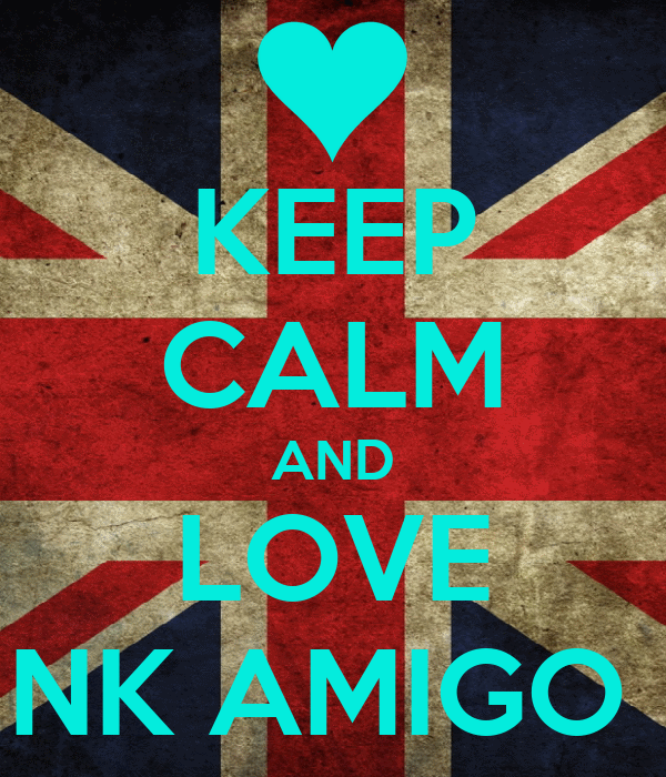 KEEP CALM AND LOVE NK AMIGO