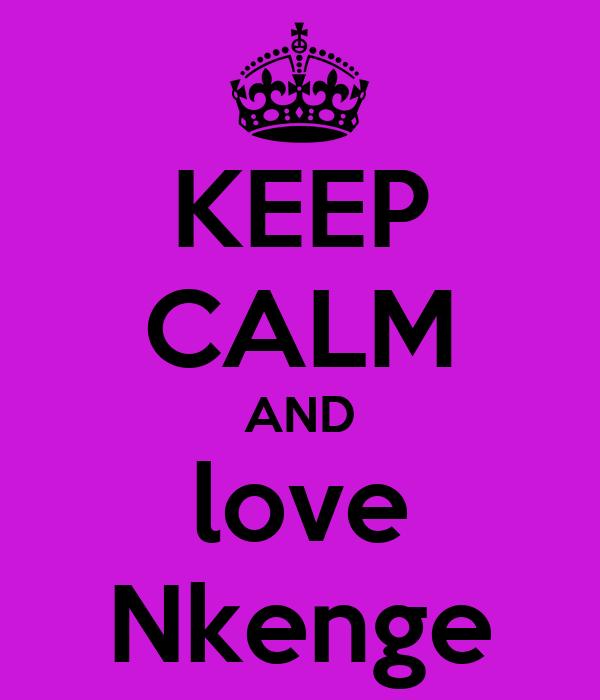 KEEP CALM AND love Nkenge