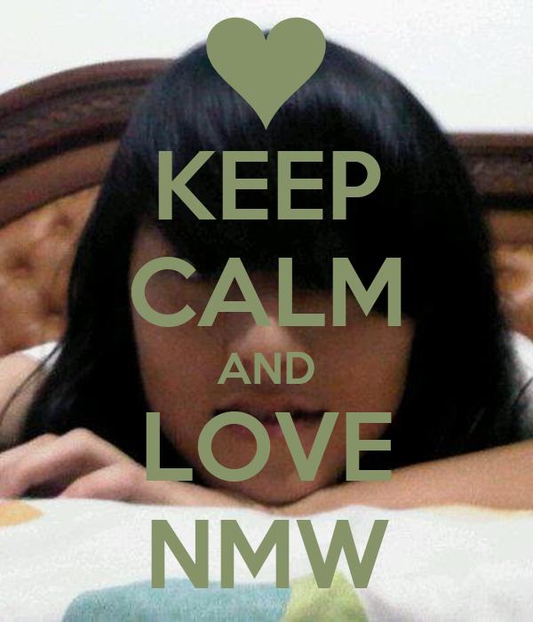 KEEP CALM AND LOVE NMW