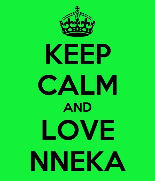 KEEP CALM AND LOVE NNEKA