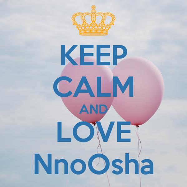 KEEP CALM AND LOVE NnoOsha
