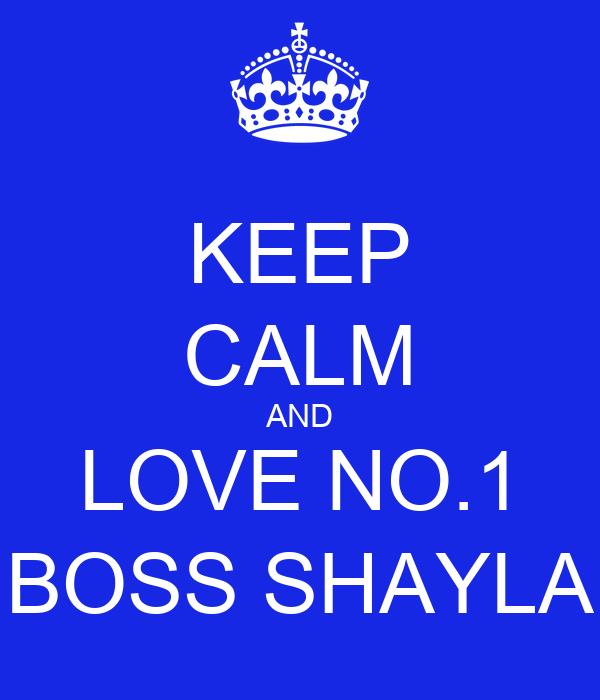 KEEP CALM AND LOVE NO.1 BOSS SHAYLA