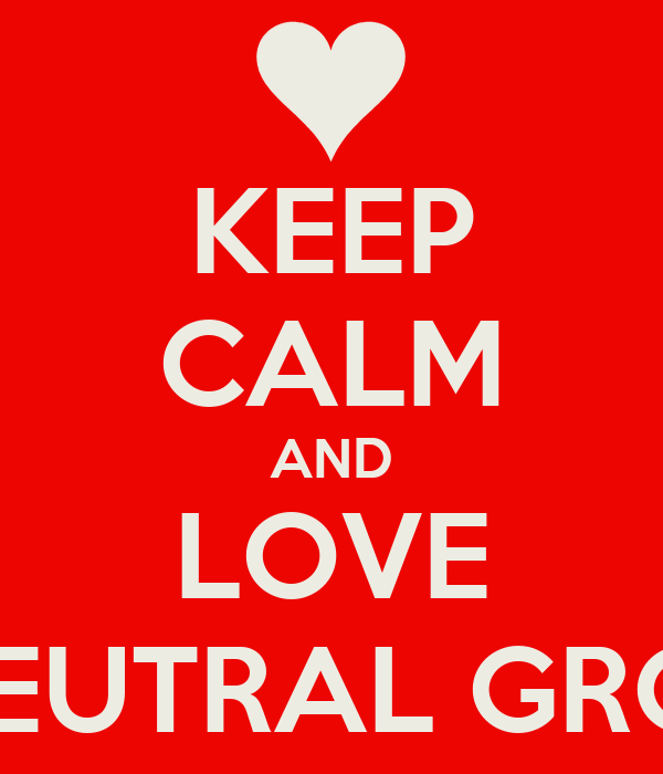 KEEP CALM AND LOVE NO NEUTRAL GROUND