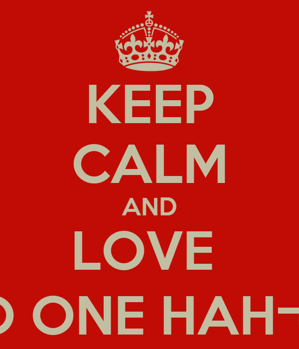KEEP CALM AND LOVE  NO ONE HAH¬_¬
