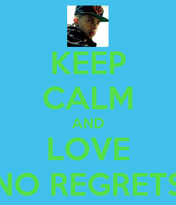 KEEP CALM AND LOVE NO REGRETS