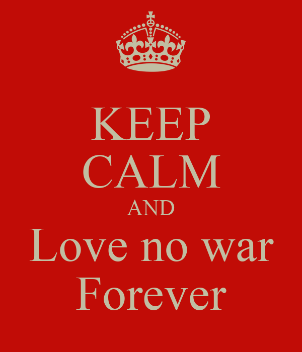 KEEP CALM AND Love no war Forever
