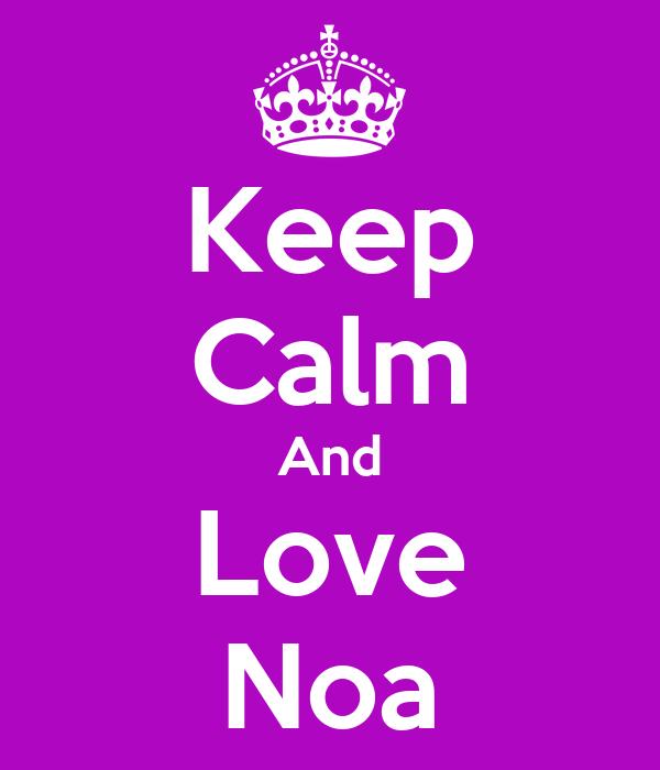 Keep Calm And Love Noa