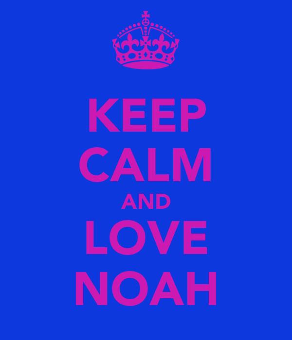 KEEP CALM AND LOVE NOAH