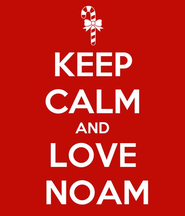 KEEP CALM AND LOVE  NOAM