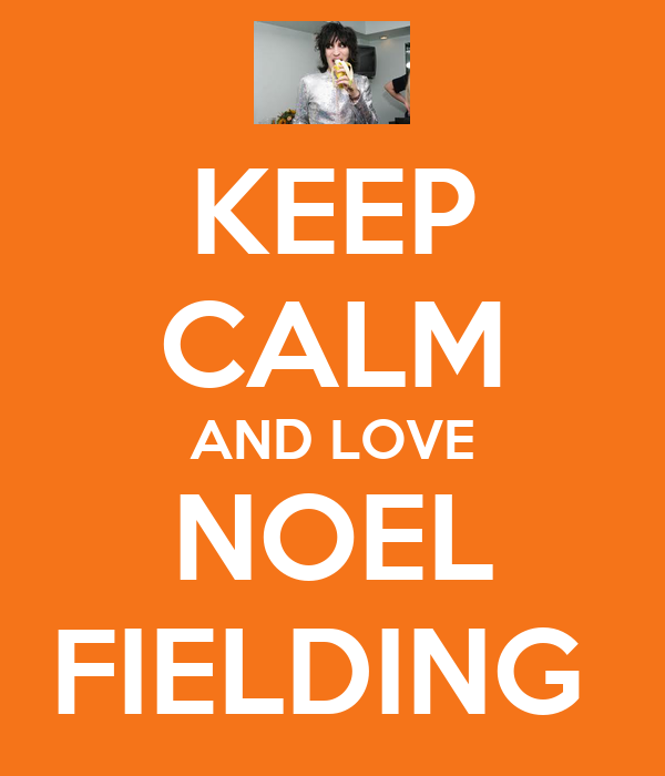 KEEP CALM AND LOVE NOEL FIELDING