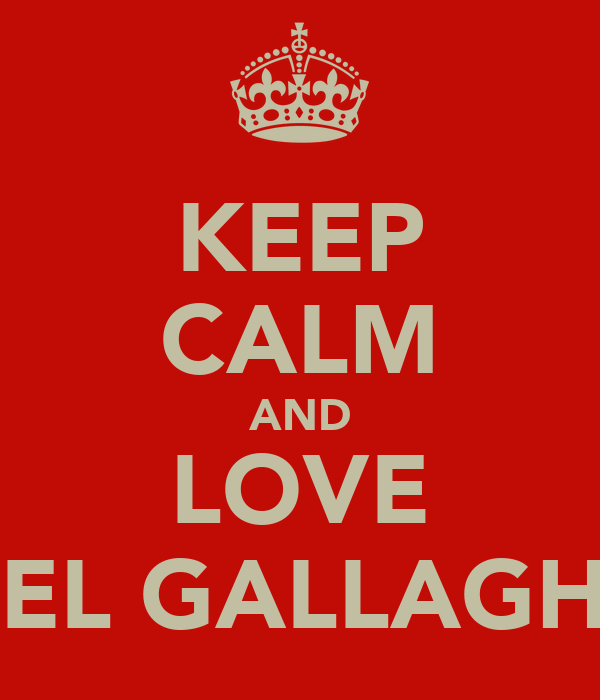 KEEP CALM AND LOVE NOEL GALLAGHER