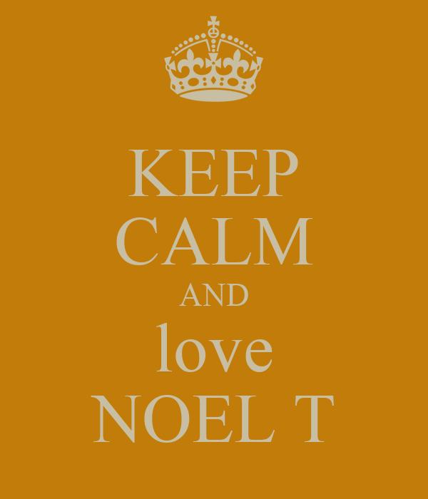 KEEP CALM AND love NOEL T