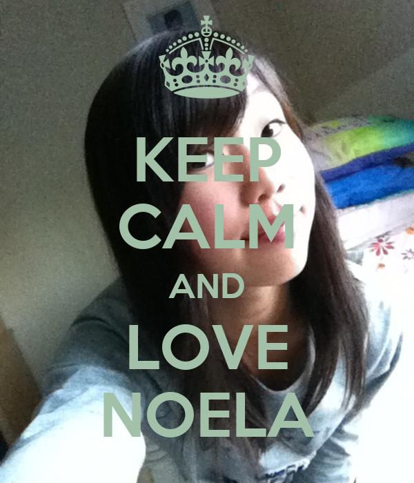 KEEP CALM AND LOVE NOELA