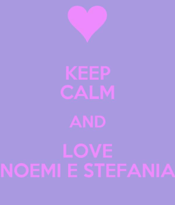 KEEP CALM AND LOVE NOEMI E STEFANIA