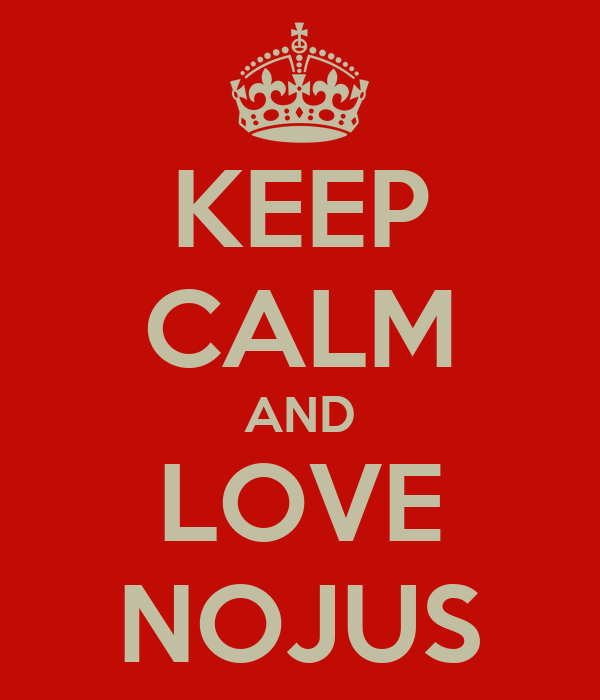 KEEP CALM AND LOVE NOJUS