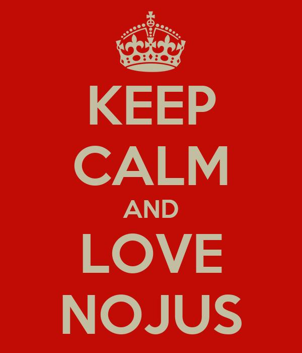 KEEP CALM AND LOVE NOJUS