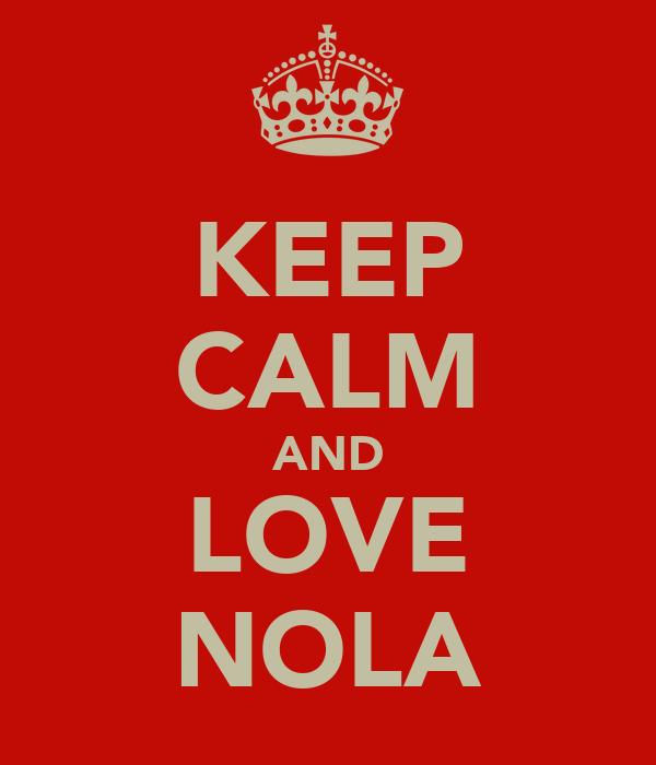 KEEP CALM AND LOVE NOLA