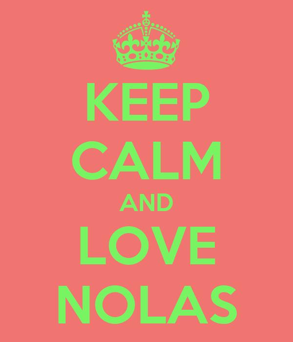 KEEP CALM AND LOVE NOLAS
