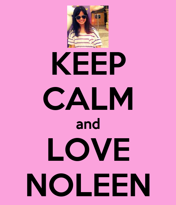 KEEP CALM and LOVE NOLEEN