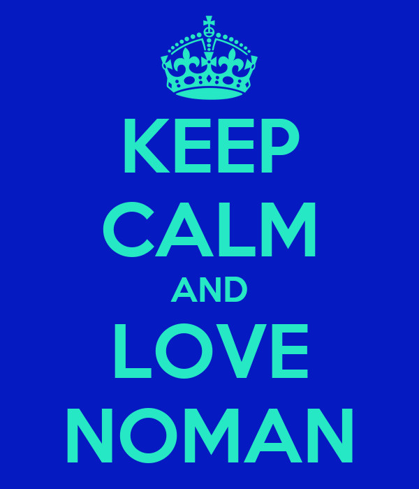 KEEP CALM AND LOVE NOMAN