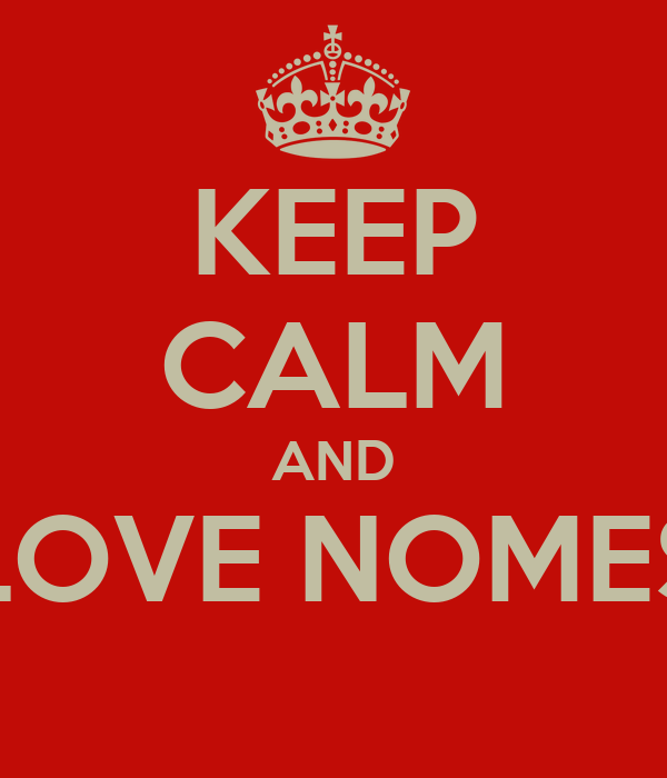 KEEP CALM AND LOVE NOMES
