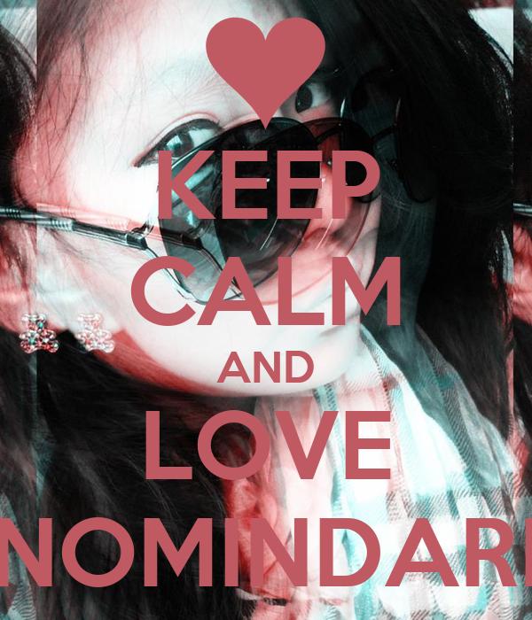 KEEP CALM AND LOVE NOMINDARI