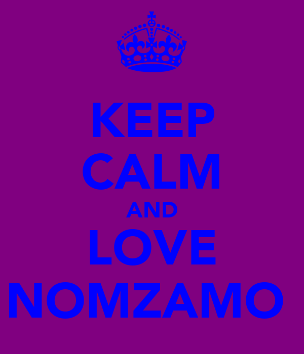 KEEP CALM AND LOVE NOMZAMO