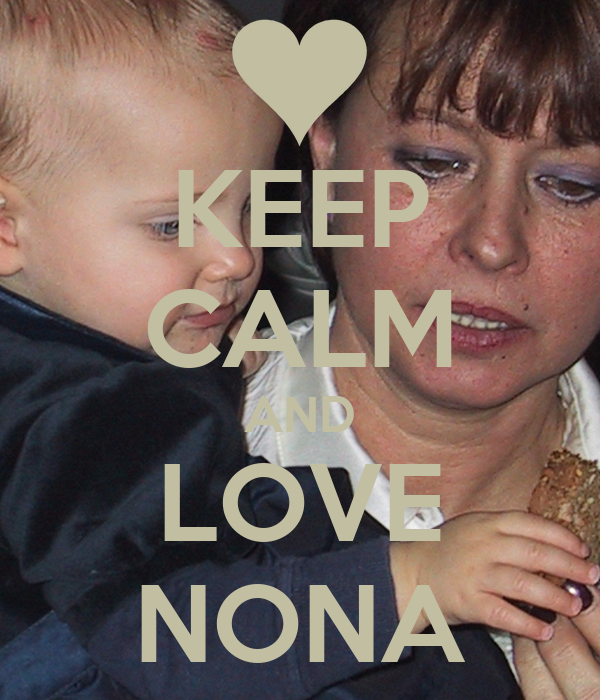 KEEP CALM AND LOVE NONA