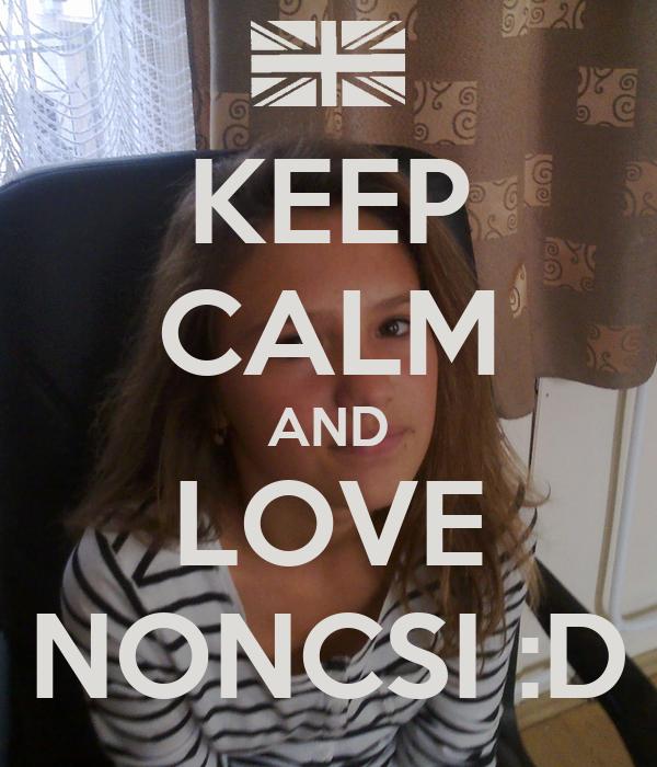 KEEP CALM AND LOVE NONCSI :D
