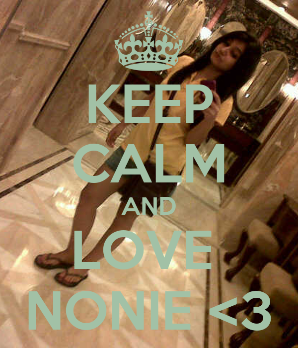 KEEP CALM AND LOVE  NONIE <3