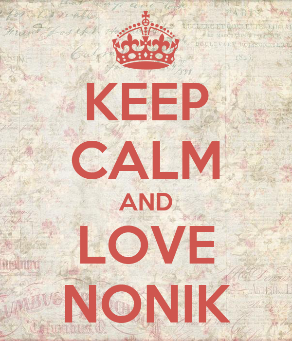 KEEP CALM AND LOVE NONIK