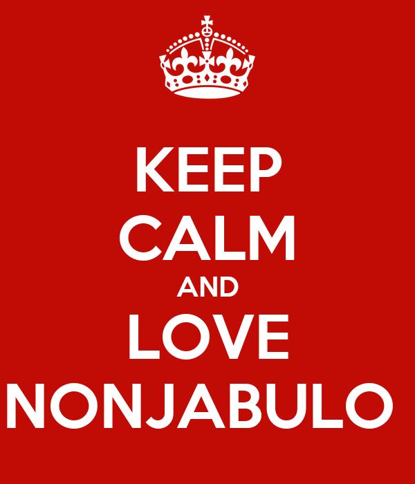 KEEP CALM AND LOVE NONJABULO