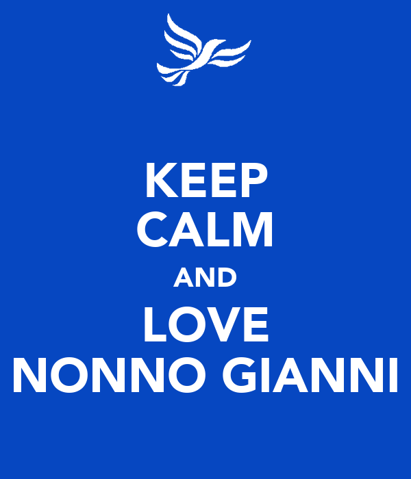 KEEP CALM AND LOVE NONNO GIANNI