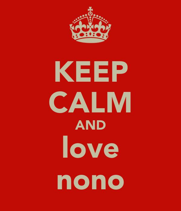 KEEP CALM AND love nono