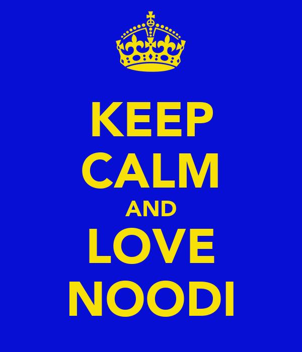 KEEP CALM AND LOVE NOODI