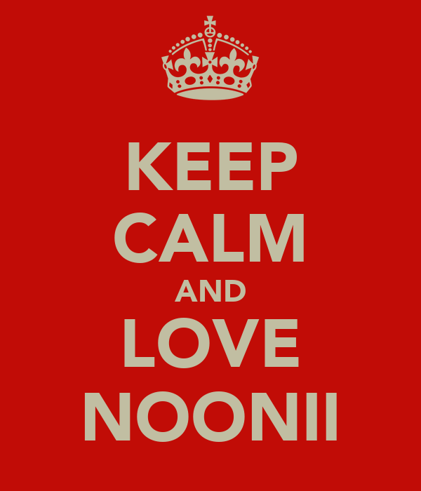 KEEP CALM AND LOVE NOONII