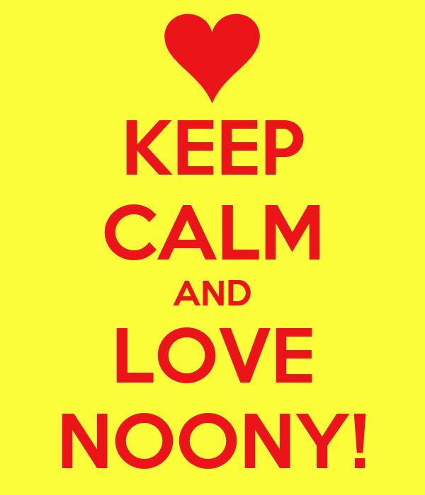 KEEP CALM AND LOVE NOONY!